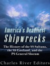 America's Deadliest Shipwrecks: The History of the SS Sultana, the SS Eastland, and the PS General Slocum - Charles River Editors