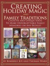 Creating Holiday Magic and Family Traditions - Creative & Unique Ideas to Make Unforgettable Family Memories on Any Budget - Kimberly Joy Castellotti, Thomas Ward