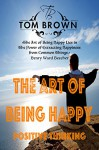 Fast Facts or The Art of Being Happy (Positive Thinking Book): Self Esteem, How to Be Happy, Goal Setting, Motivate Yourself, Be Productive - Tom Brown