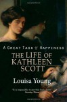 A Great Task Of Happiness The Life Of Kathleen Scott - Louisa Young