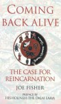 Coming Back Alive: The Case for Reincarnation - Joe Fisher