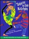 Dancin' in the Kitchen - Wendy Gelsanliter, Frank Christian, Marjorie Priceman