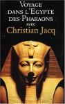 Voyage Dans L'egypte Des Pharaons Avec Christian Jacq - Christian Jacq