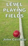 Level Playing Fields - John Costello