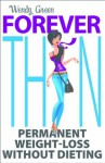 Forever Thin: Permanent Weight-Loss Without Dieting (Greatest Guides) - Wendy Green