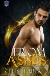 From Ashes (LexTal Chronicles) (Volume 3) - Elise Faber