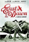 East to the Dawn: The Life of Amelia Earhart - Susan Butler, Anna Fields