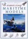 Martin Johnson's Amazing Maritime Models - Martin Johnson