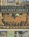 Everyday Life in Ancient Greece: A Social History of Greek Civilization and Culture, Shown in 250 Magnificent Photographs, Sculptures and Paintings - Nigel Rodgers