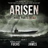 Three Parts Dead: Arisen, Book Three - Michael Stephen Fuchs, Glynn James, R.C. Bray