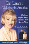 Dr Laura: A Mother in America: Christian Insights about America's Best-Known Mom - Ray McClendon, Laura C. Schlessinger