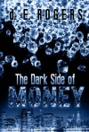The Dark Side of Money - D.E. Rogers