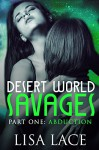 Desert World Savages Part 1: Abduction: A SciFi Alien Serial Romance - Lisa Lace