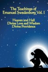 The Teachings of Emanuel Swedenborg Vol I: Heaven and Hell, Divine Love and Wisdom, Divine Providence - Emanuel Swedenborg