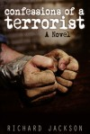 Confessions of a Terrorist: A Novel - Richard Jackson
