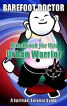 Handbook for the Urban Warrior: Spiritual Survival Guide - Barefoot Doctor, Stephen Russell