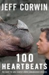 100 Heartbeats: The Race to Save Earth's Most Endangered Species - Jeff Corwin