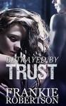 Betrayed By Trust: A Celestial Affairs Novel - Frankie Robertson