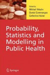 Probability, Statistics and Modelling in Public Health - M.S. Nikulin, Daniel Commenges, Catherine Huber-Carol