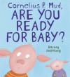 Cornelius P. Mud, Are You Ready for Baby? - Barney Saltzberg