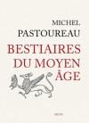 Bestiaires du Moyen Âge - Michel Pastoureau