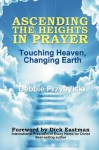 Ascending the Heights in Prayer: Touching Heaven, Changing Earth - Debbie Przybylski, Jeanne Allen, Debbie Leseberg, Eileen Lass, Dave Lewis, Dick Eastman