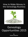Genealogy Opportunities 2015: How to Make Money in the Genealogy Business - Thomas MacEntee