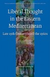 Liberal Thought in the Eastern Mediterranean: Late 19th Century Until the 1960s - Christoph Schumann