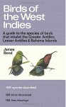 Birds of the West Indies: A Guide to the species of birds that inhabit the Greater Antilles, Lesser Antilles and Bahama Islands - James Bond, Don R Eckelberry, Arthur B Singer, Earl L Poole, Sam Sloan