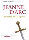 Jeanne D'Arc - Das Leben einer Legende - Malte Prietzel