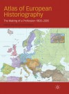 Atlas of European Historiography: The Making of a Profession, 1800-2005 - Ilaria Porciani, Lutz Raphael