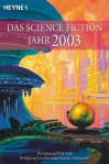 Das Science Fiction Jahr 2003. - Wolfgang Jeschke, Sascha Mamczak