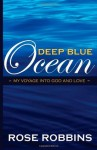 Deep Blue Ocean: my voyage into God and love - Rose Robbins