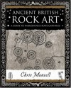 Ancient British Rock Art: A Guide to Indigenous Stone Carvings - Chris Mansell