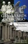 Graveyards of Chicago - Ursula Bielski, Matt Hucke