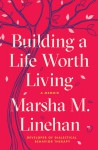 Building a Life Worth Living - Marsha M. Linehan