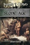 Legends of History: Fun Learning Facts About Stone Age: Illustrated Fun Learning For Kids - Matt Curtis