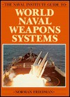 The Naval Institute Guide to World Naval Weapons Systems - Norman Friedman