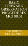 BASIC FORWARD OBSERVATION PROCEDURES MCI 08.61 - The United States Army, Department of Defense, U.S. Army Marine Corps Navy and Air Force, Department Of The Navy, U.S. Army, U.S. Navy, U.S. Marine Corps, U.S. Military, U.S. Air Force