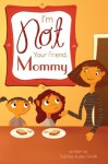 I'm Not Your Friend, Mommy - Toshiba Austin-Smith