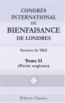 Congrès international de bienfaisance de Londres. Session de 1862: Tome 2 (Partie anglaise): Mémoires, notices et documents (French Edition) - Unknown Author