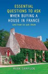 Essential Questions to Ask When Buying a House in France: And How to Ask Them - Mark Sampson