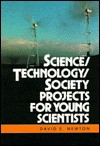 Science/Technology/Society Projects For Young Scientists - David E. Newton