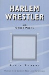 Harlem Wrestler and Other Poems - Alvin Aubert