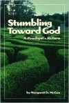 Stumbling Toward God: A Prodigal's Return - Margaret D. McGee