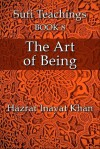 The Art of Being (The Sufi Teachings of Hazrat Inayat Khan) - Hazrat Inayat Khan, John Fabian
