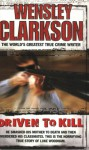 Driven To Kill - Wensley Clarkson