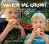 Watch Me Grow!: A Down-To-Earth Look at Growing Food in the City - Deborah Hodge, Brian Harris