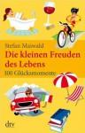 Die kleinen Freuden des Lebens: 100 Glücksmomente - Stefan Maiwald