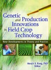 Genetic and Productin Innovations in Field Crop Technology: New Developments in Theory and Practice - Manjit Kang
